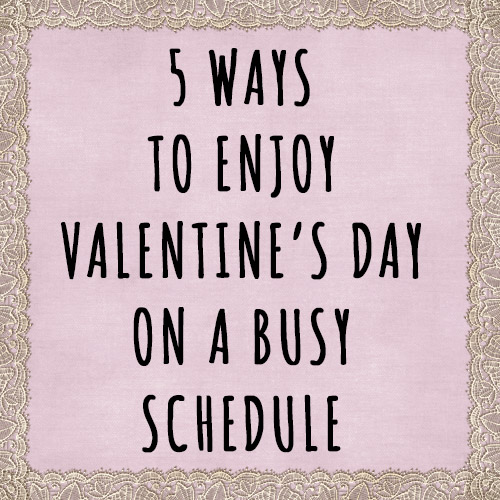 5 Ways to Enjoy Valentine's Day on a Busy Schedule © Bright Autumn Sun